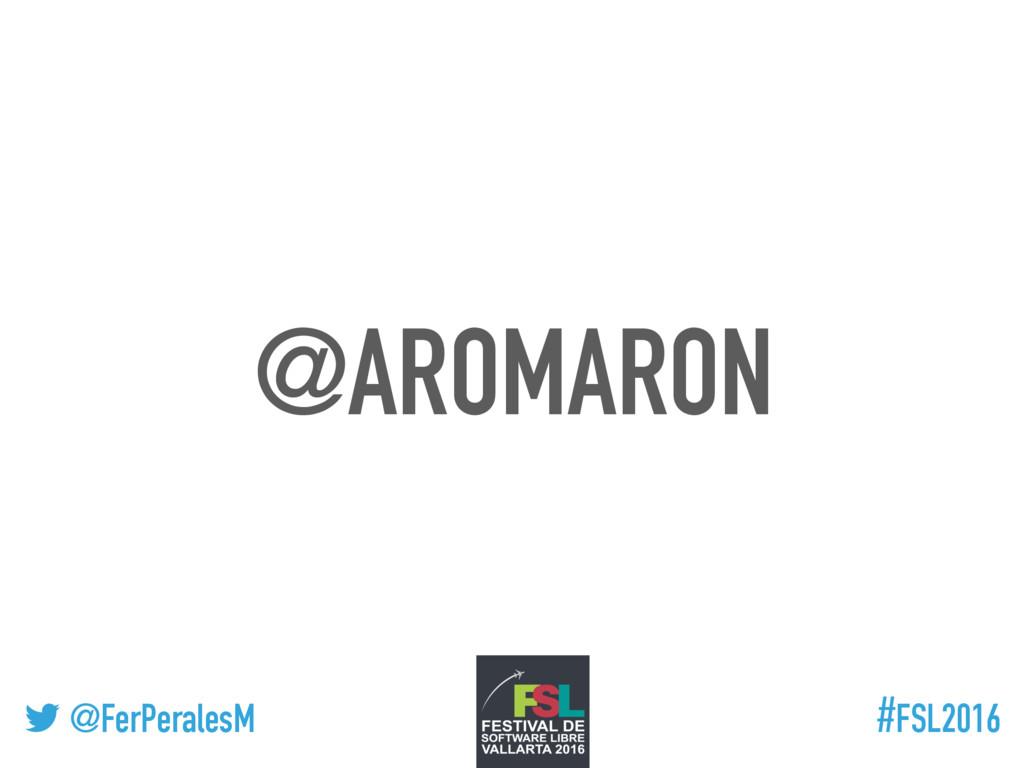 ! @FerPeralesM #FSL2016 @AROMARON