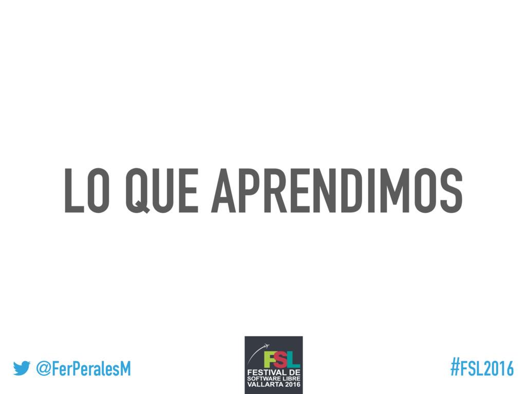 ! @FerPeralesM #FSL2016 LO QUE APRENDIMOS