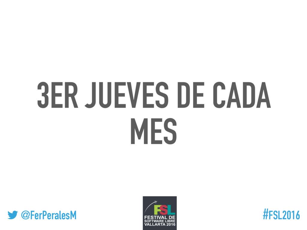 ! @FerPeralesM #FSL2016 3ER JUEVES DE CADA MES