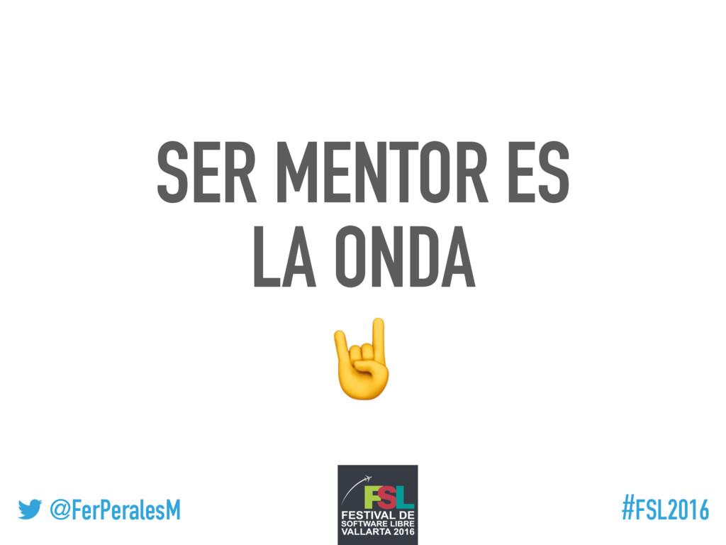 ! @FerPeralesM #FSL2016 SER MENTOR ES LA ONDA