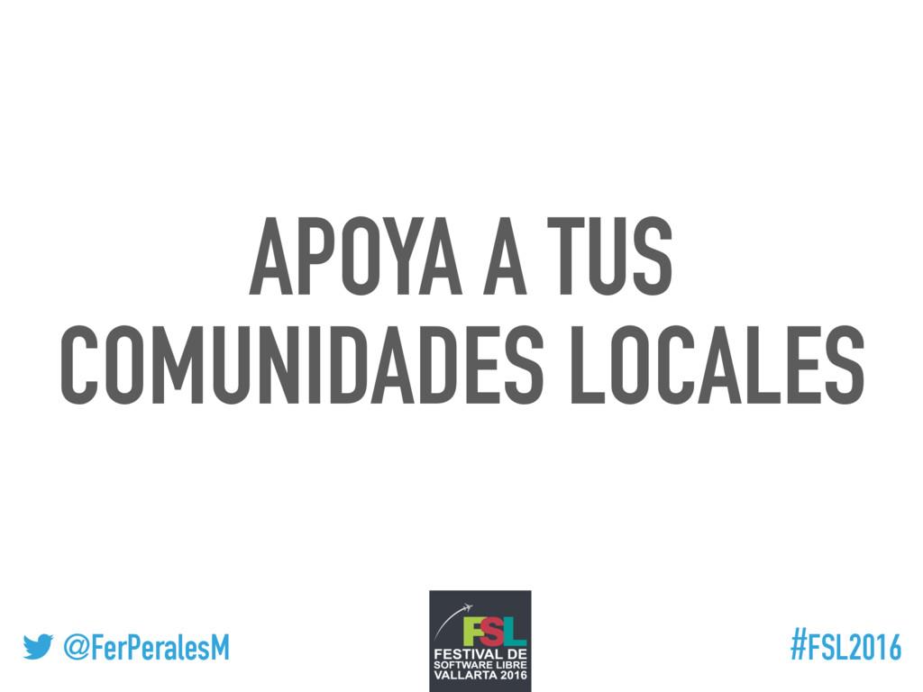! @FerPeralesM #FSL2016 APOYA A TUS COMUNIDADES...