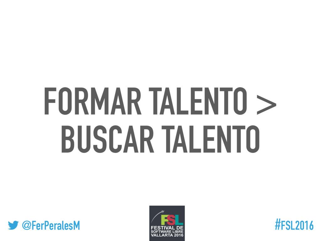 ! @FerPeralesM #FSL2016 FORMAR TALENTO > BUSCAR...