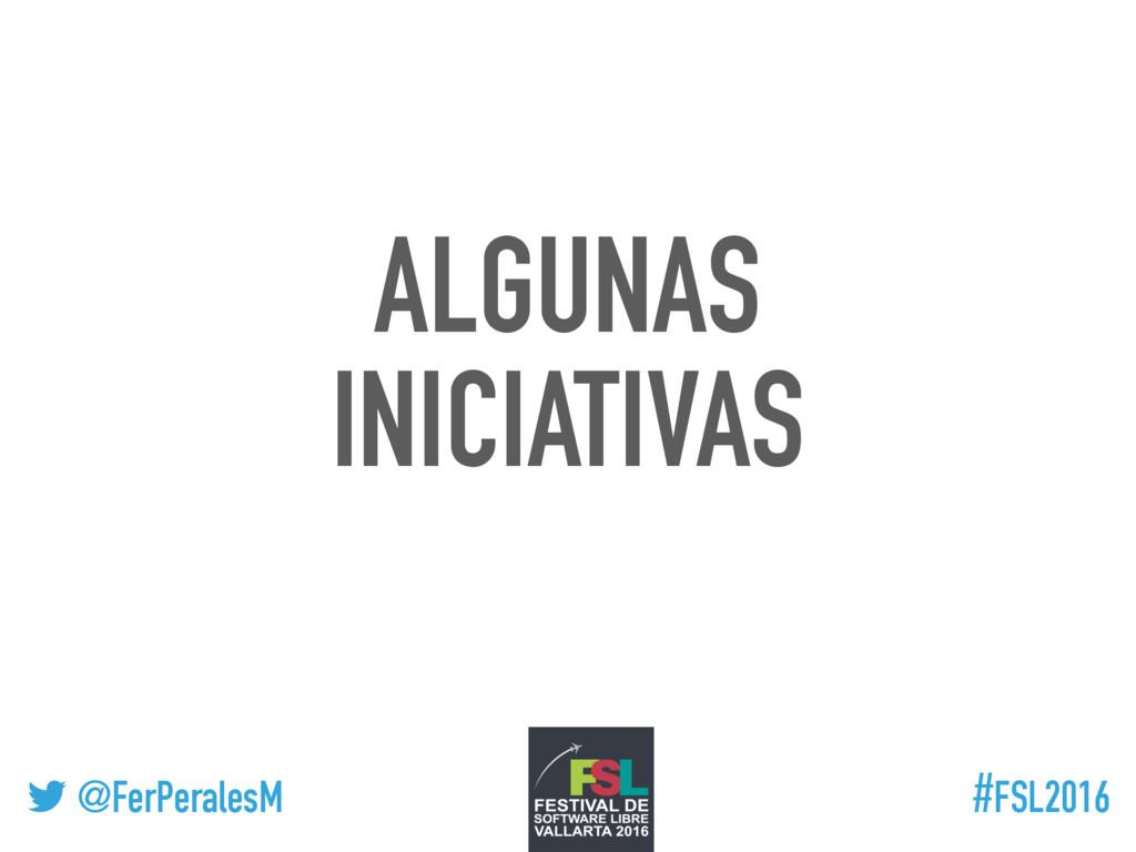 ! @FerPeralesM #FSL2016 ALGUNAS INICIATIVAS