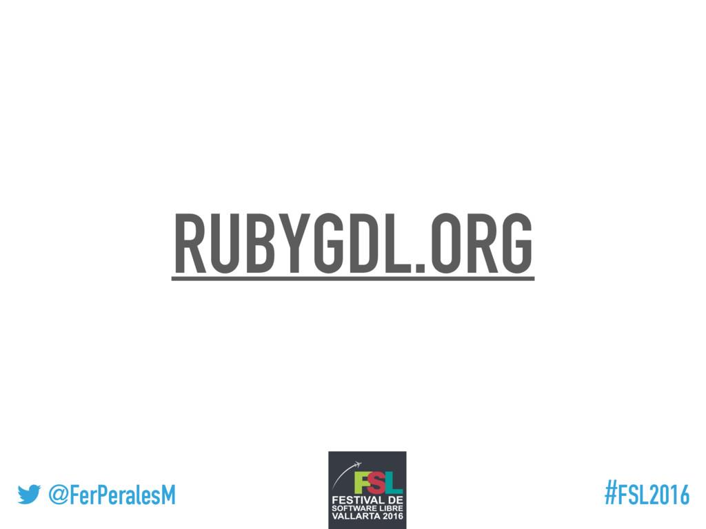 ! @FerPeralesM #FSL2016 RUBYGDL.ORG