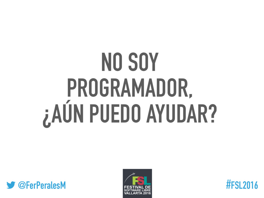 ! @FerPeralesM #FSL2016 NO SOY PROGRAMADOR, ¿AÚ...