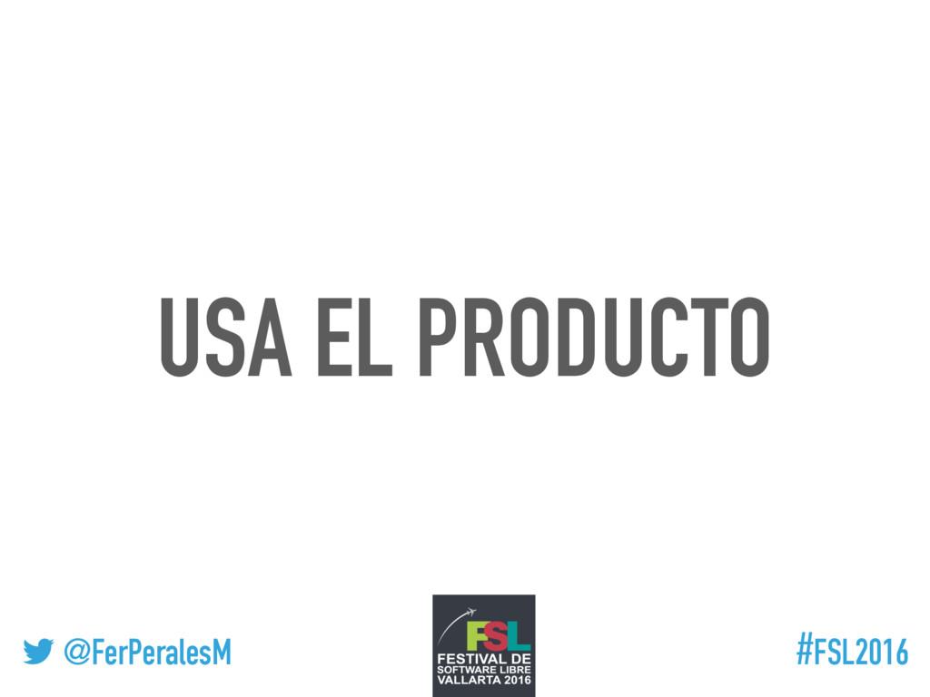 ! @FerPeralesM #FSL2016 USA EL PRODUCTO