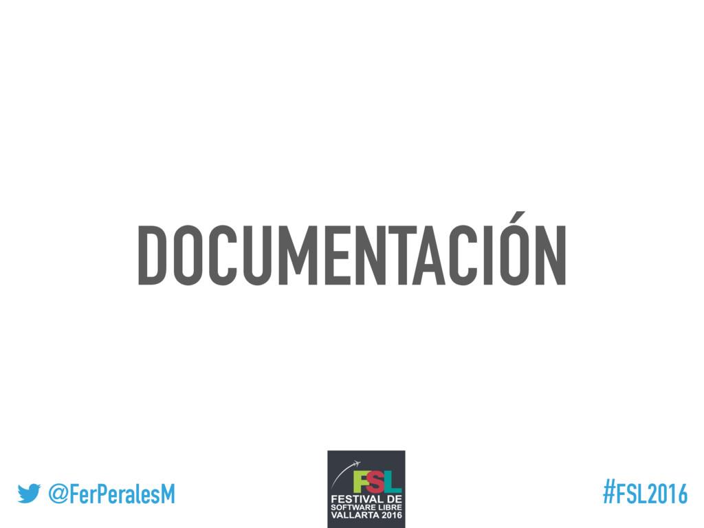! @FerPeralesM #FSL2016 DOCUMENTACIÓN