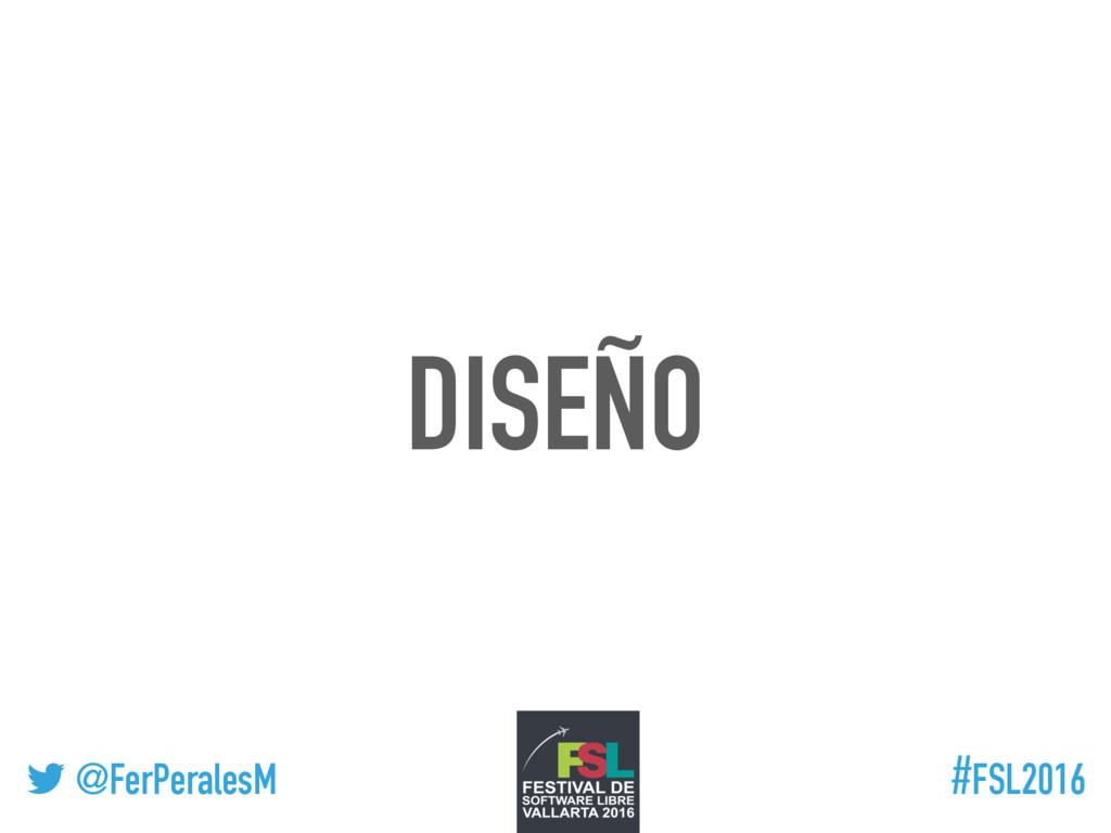 ! @FerPeralesM #FSL2016 DISEÑO