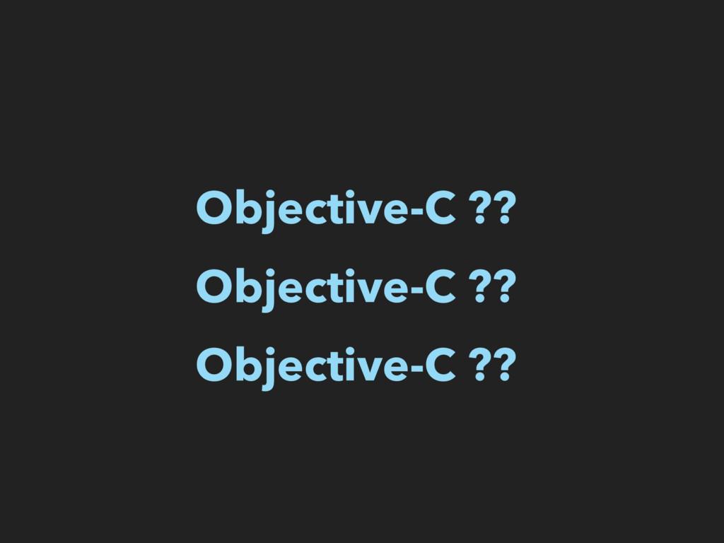Objective-C ?? Objective-C ?? Objective-C ??
