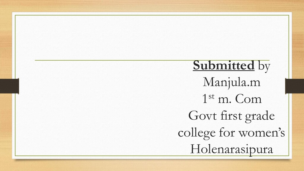 Submitted by Manjula.m 1st m. Com Govt first gr...