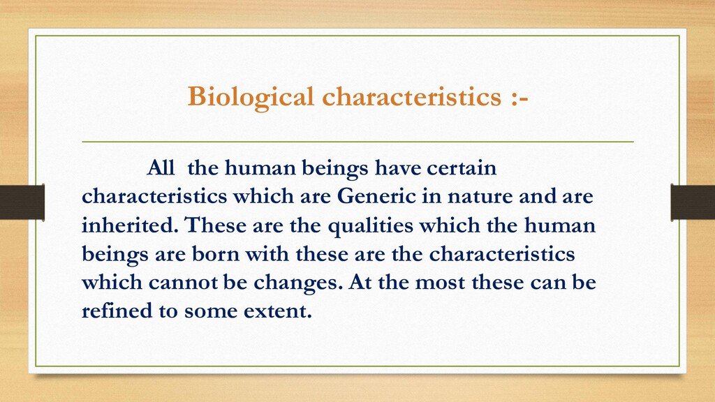 Biological characteristics :- All the human bei...
