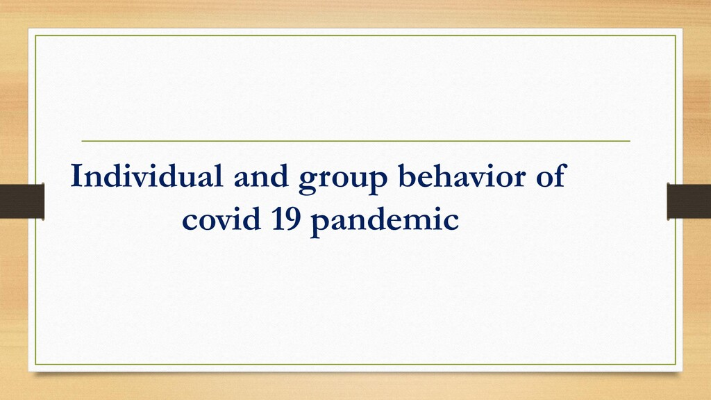 Individual and group behavior of covid 19 pande...