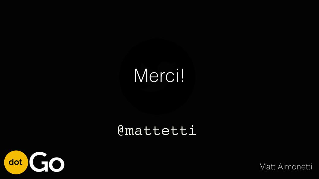 @mattetti Merci! Matt Aimonetti