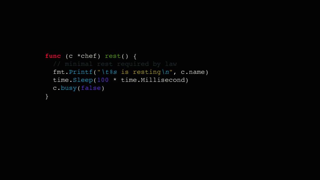 func (c *chef) rest() { // minimal rest require...