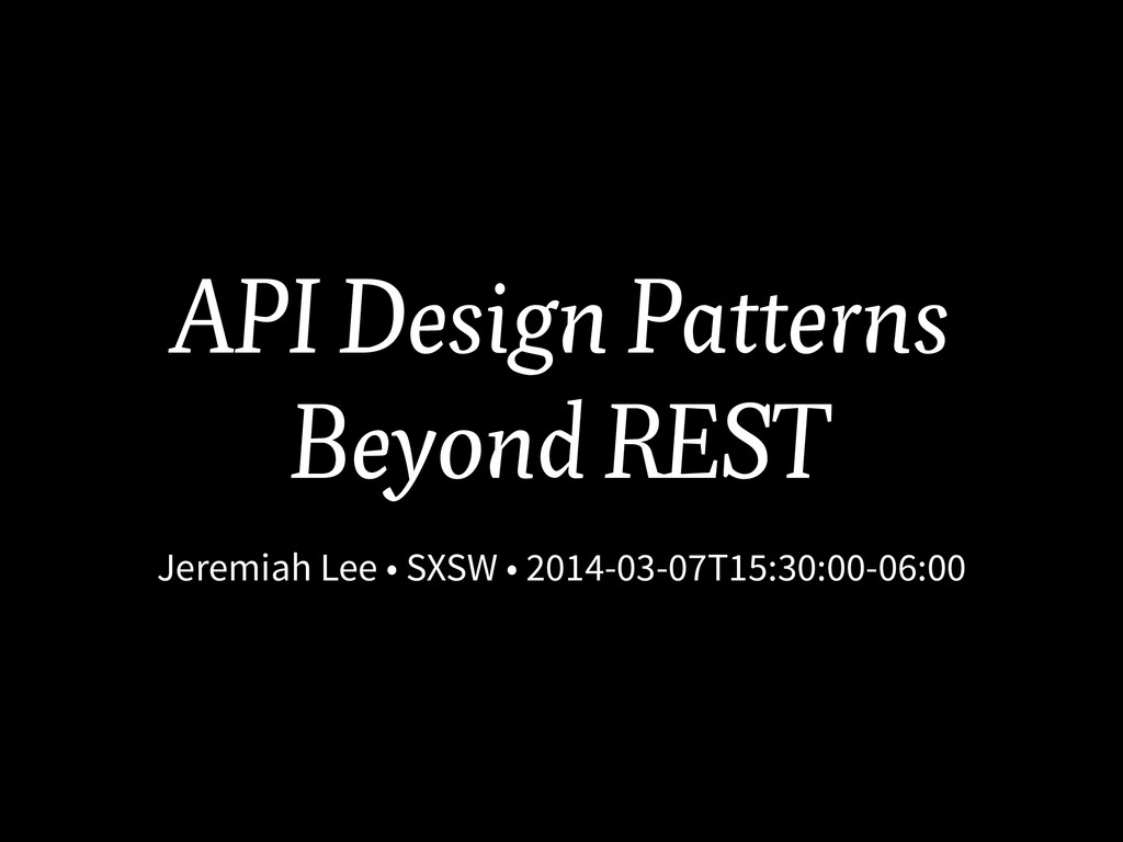 API Design Patterns Beyond REST Jeremiah Lee • ...