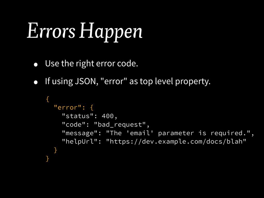 Errors Happen • Use the right error code. • If ...