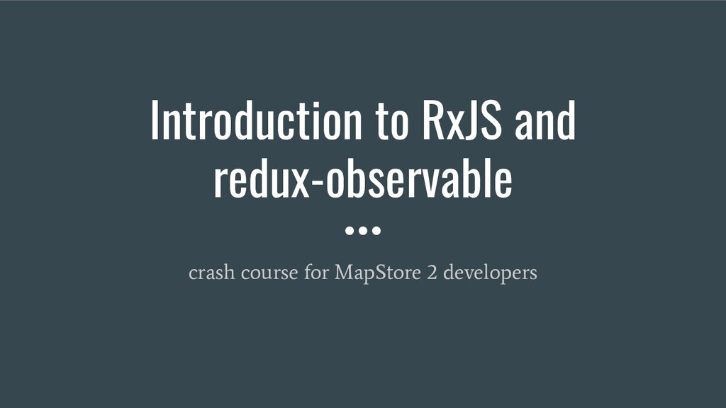 Introduction to RxJS and redux-observable crash...