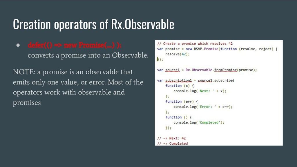 Creation operators of Rx.Observable ● defer(() ...