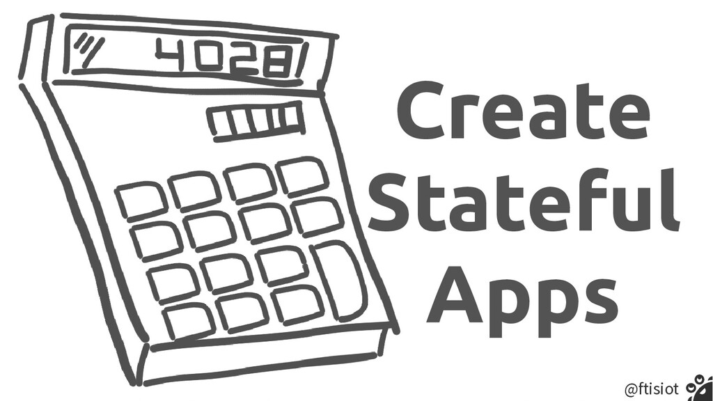 @ftisiot Create   Stateful   Apps