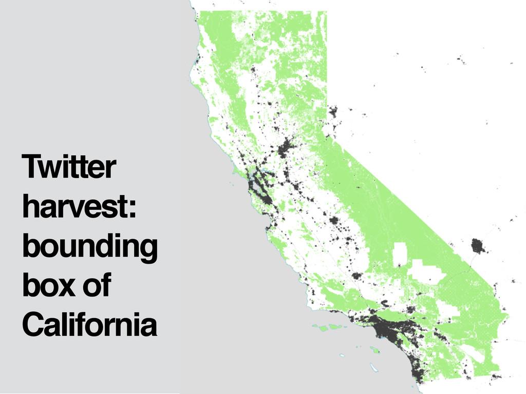 Twitter harvest: bounding box of California