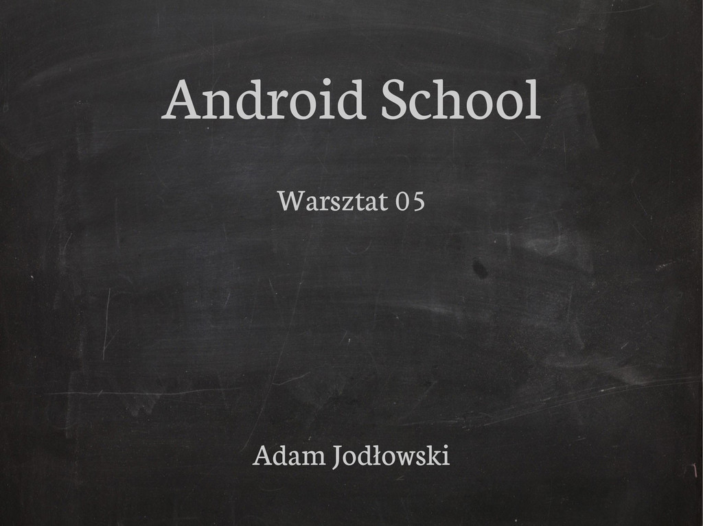Android School Warsztat 05 Adam Jodłowski
