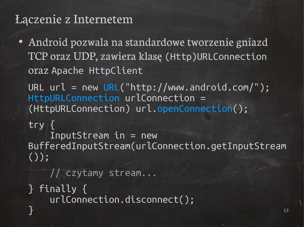 13 Łączenie z Internetem ● Android pozwala na s...