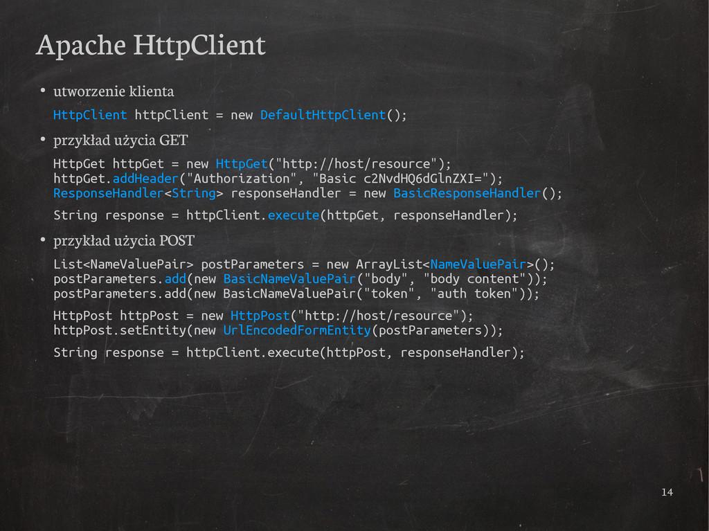 14 Apache HttpClient ● utworzenie klienta HttpC...