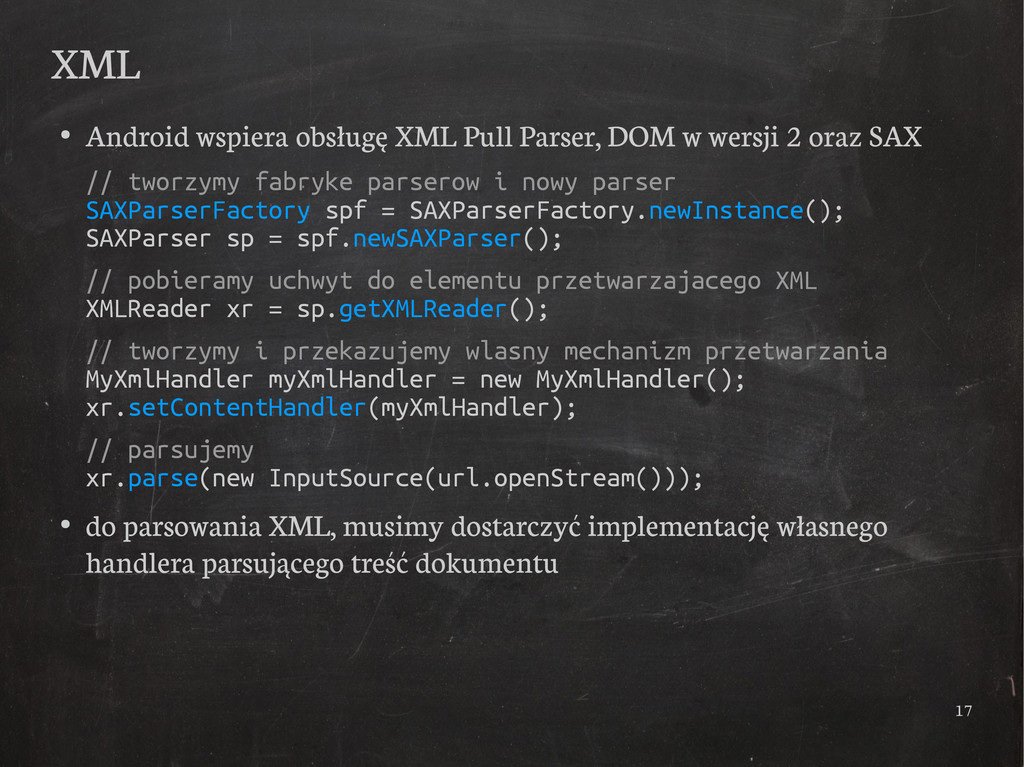 17 XML ● Android wspiera obsługę XML Pull Parse...