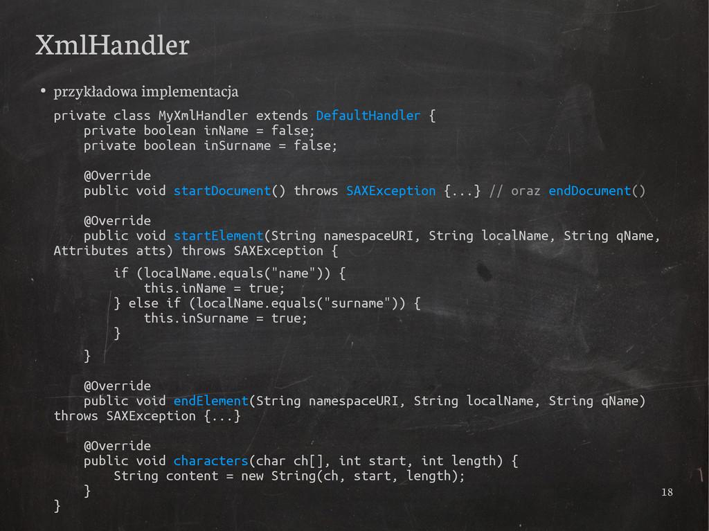 18 XmlHandler ● przykładowa implementacja priva...