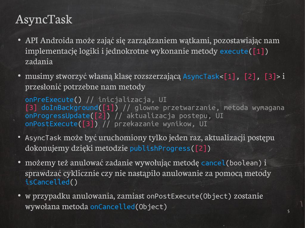 5 AsyncTask ● API Androida może zająć się zarzą...