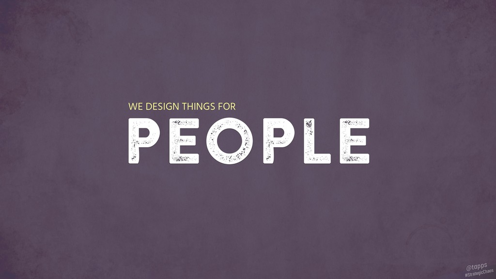 people WE DESIGN THINGS FOR #StrategicChaos @ta...
