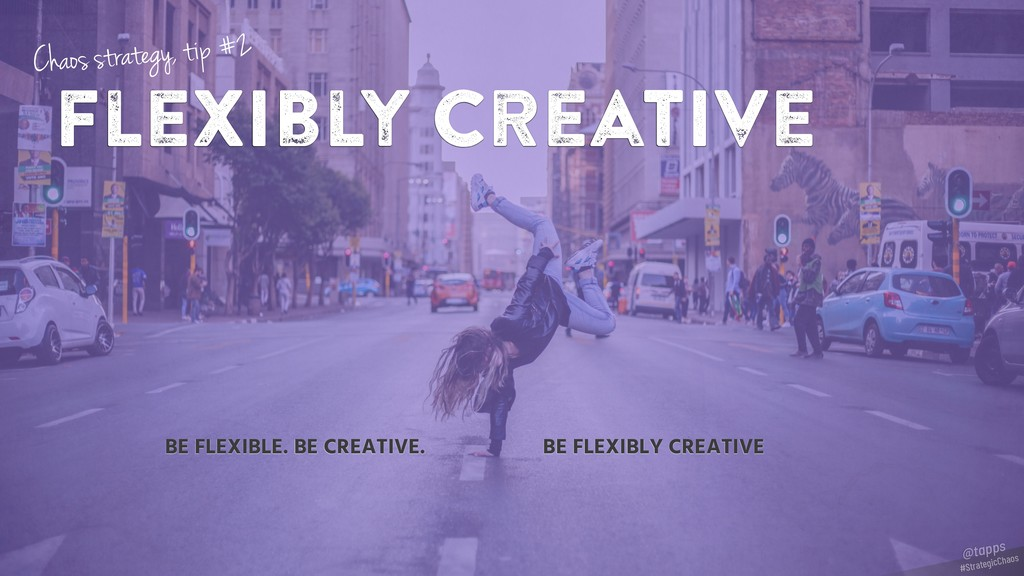 flexibly creative BE FLEXIBLE. BE CREATIVE. BE ...