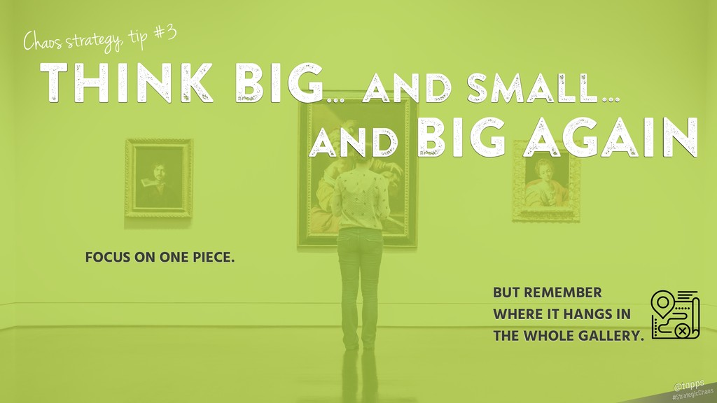 think big... and small FOCUS ON ONE PIECE. Chao...