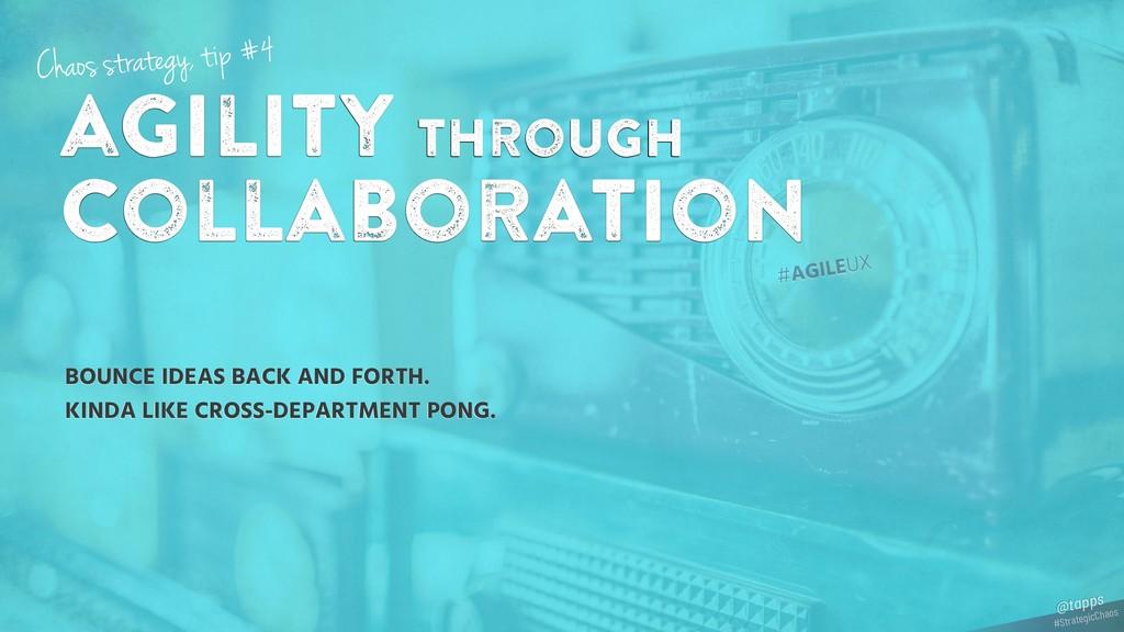 agility through collaboration BOUNCE IDEAS BACK...