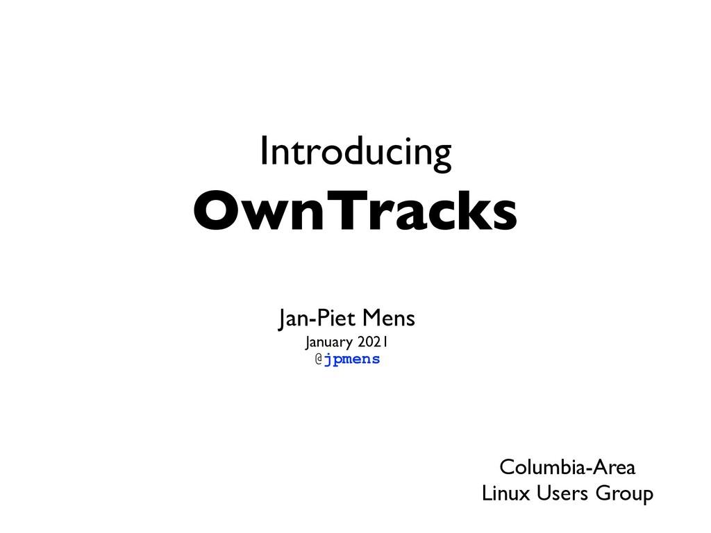Introducing OwnTracks Jan-Piet Mens January 202...
