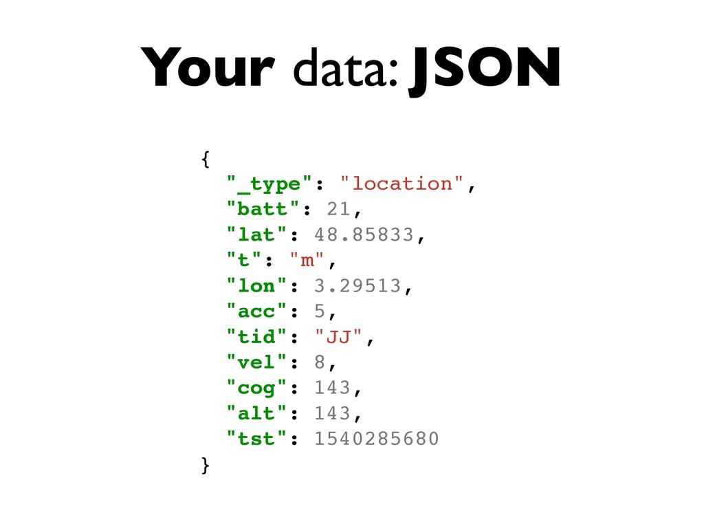 "Your data: JSON { ""_type"": ""location"", ""batt"": ..."