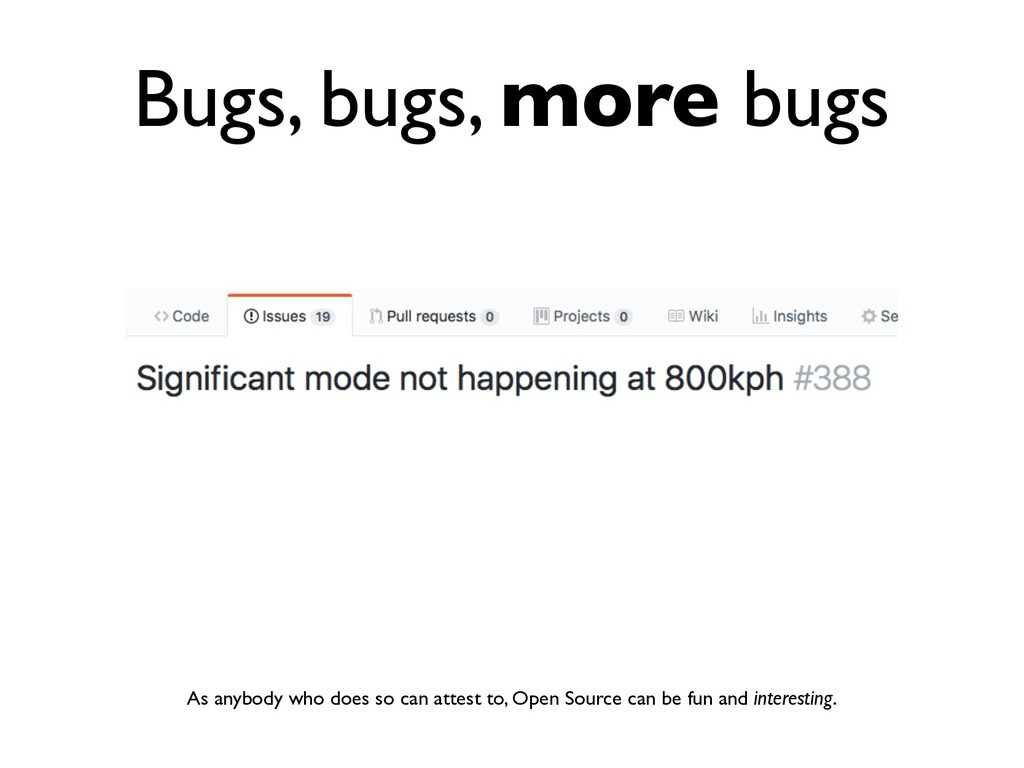 Bugs, bugs, more bugs As anybody who does so ca...
