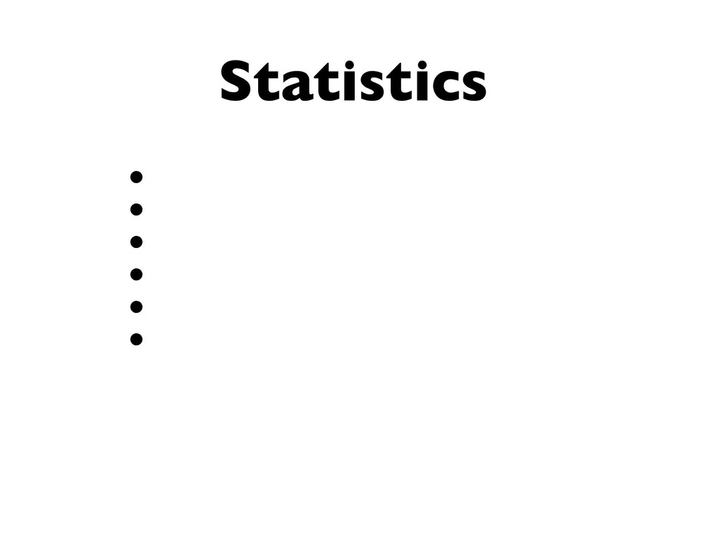 Statistics • • • • • •