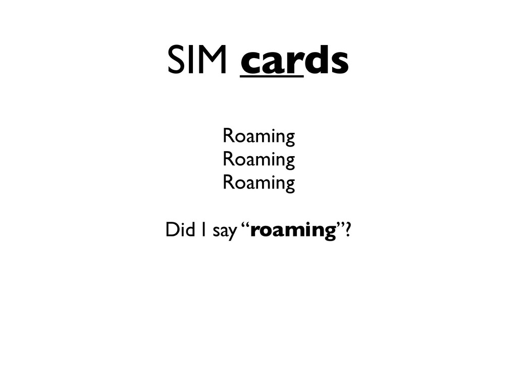"SIM cards Roaming Roaming Roaming Did I say ""ro..."