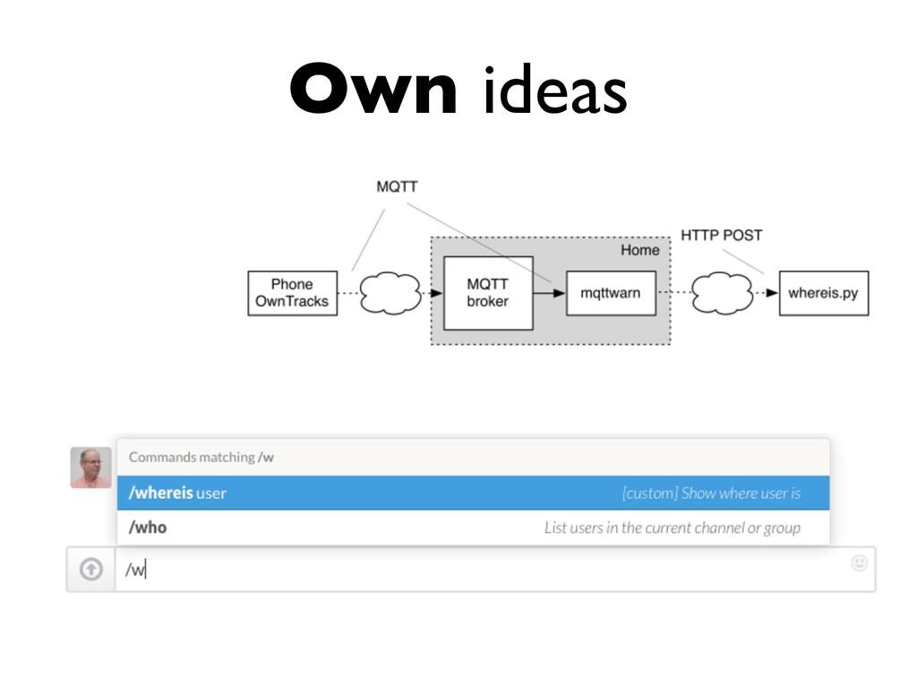 Own ideas