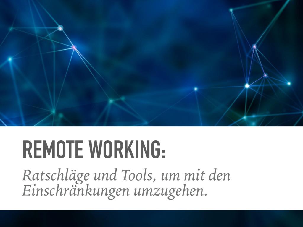 REMOTE WORKING: Ratschläge und Tools, um mit de...
