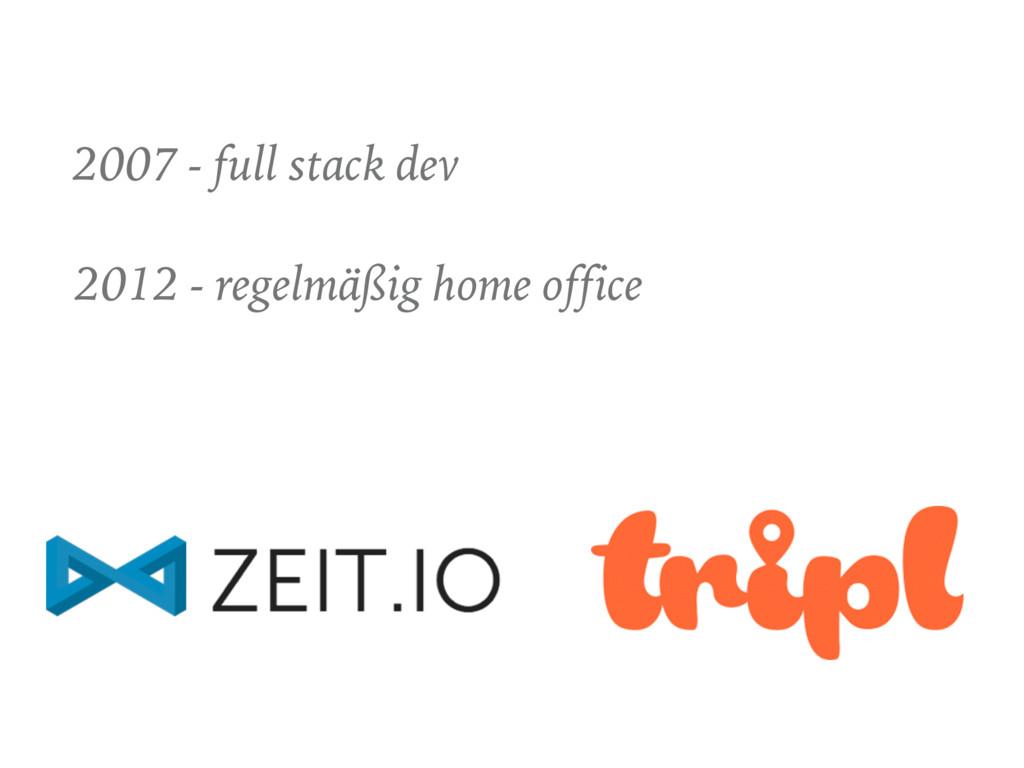 2007 - full stack dev 2012 - regelmäßig home of...
