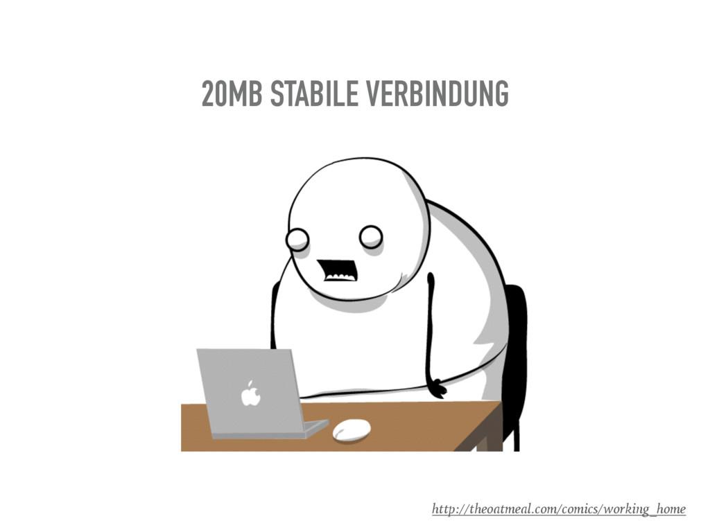 20MB STABILE VERBINDUNG http://theoatmeal.com/c...