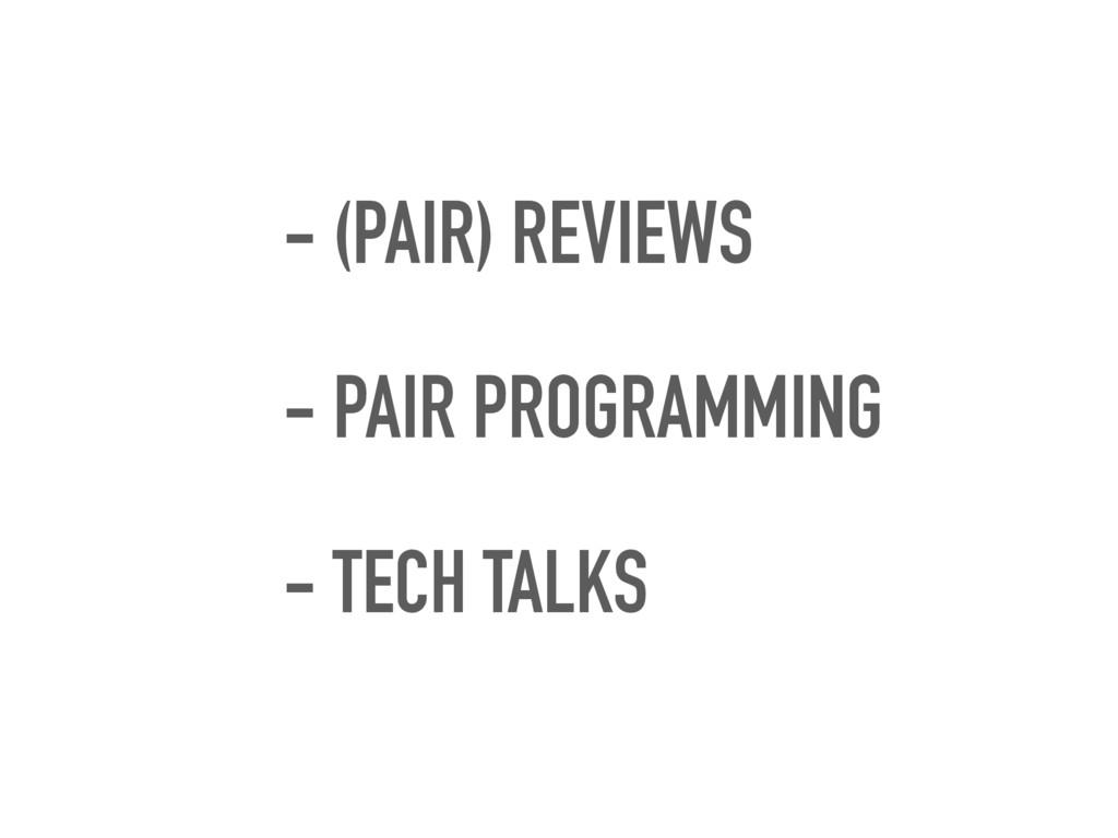 - (PAIR) REVIEWS - PAIR PROGRAMMING - TECH TALKS