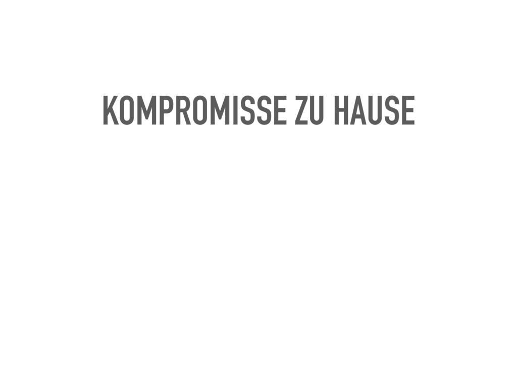 KOMPROMISSE ZU HAUSE
