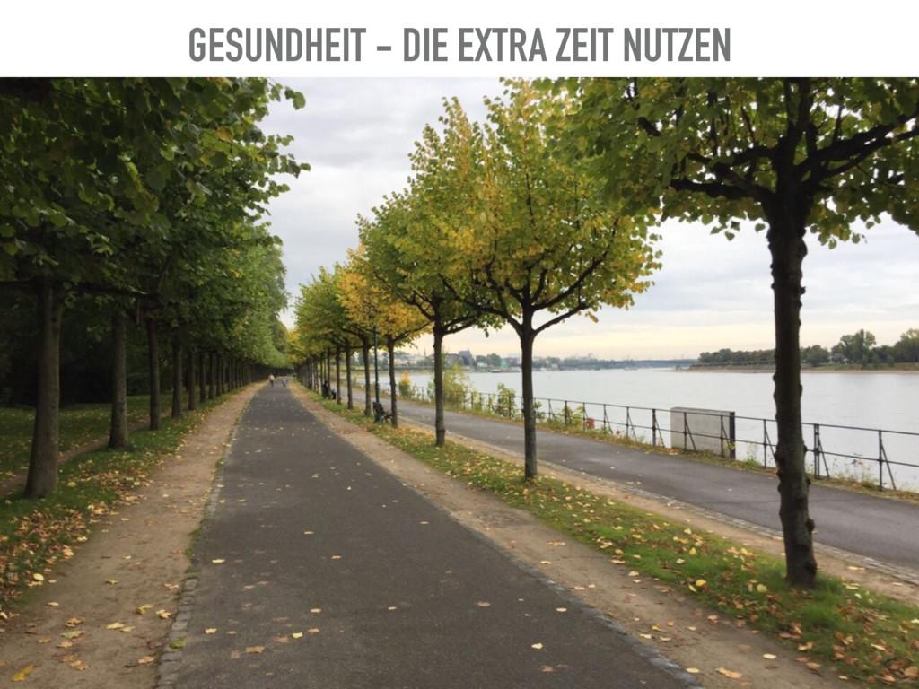 GESUNDHEIT - DIE EXTRA ZEIT NUTZEN