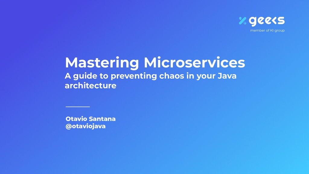 Otavio Santana @otaviojava Mastering Microservi...