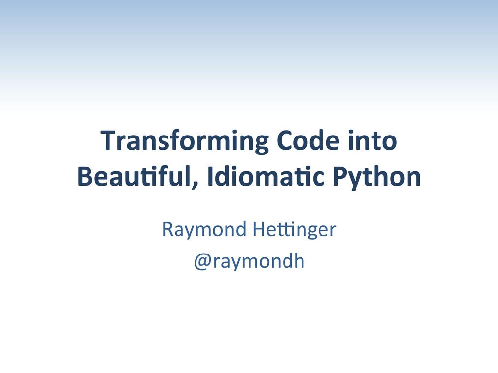 Transforming Code into  Beau2ful, I...