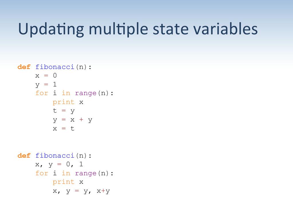 Upda:ng mul:ple state variables  de...