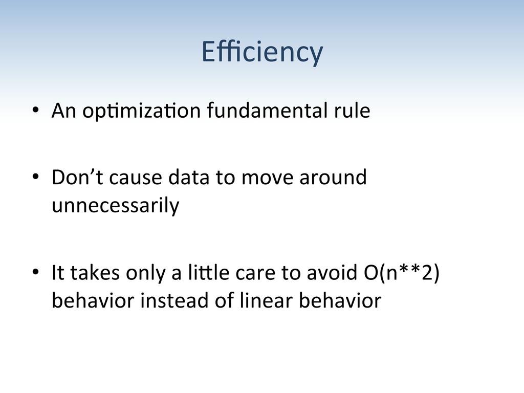 Efficiency  • An op:miza:on fundamental...